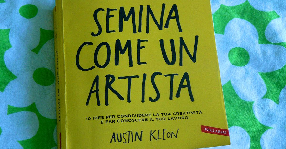 """""""Semina come un artista"""" di Austin Kleon"""
