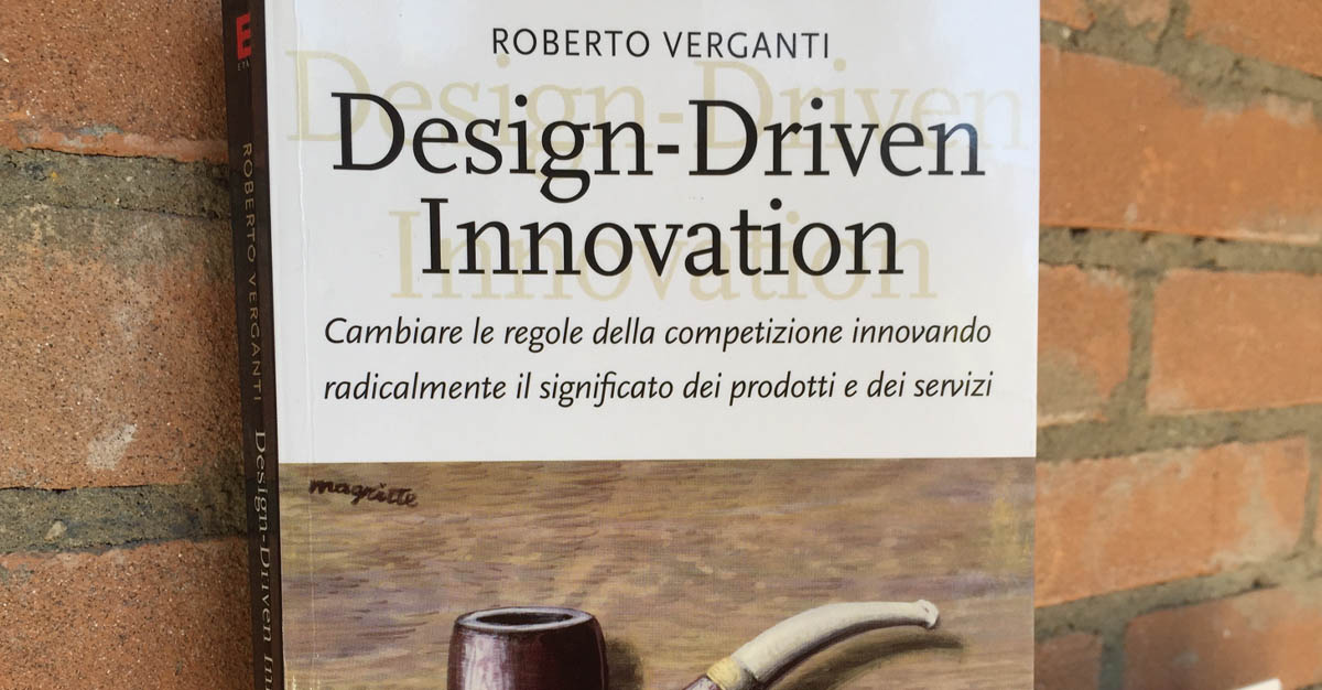 """Design-Driven Innovation"" di Roberto Verganti"