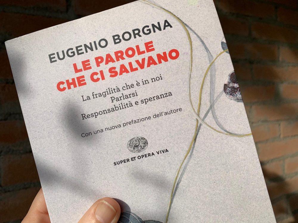 """""""Le parole che ci salvano"""" di Eugenio Borgna"""