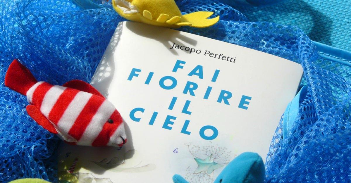"""""""Fai fiorire il cielo"""" di Jacopo Perfetti"""