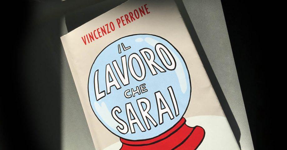 """""""Il lavoro che sarai"""" di Vincenzo Perrone"""